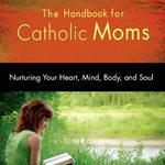Book review: The Handbook for Catholic Moms